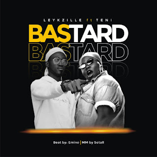 Mp3: Leykzille. Ft Teni – Bastard