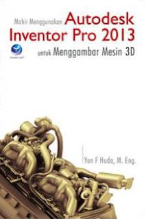 Mahir Menggunakan Autodesk Inventor Pro 2013 untuk Menggambar Mesin 3D