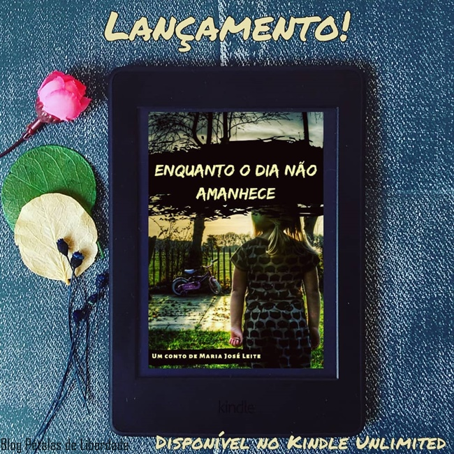 Enquanto-o-dia-nao-amanhece, conto, Amazon, Kindle-Unlimited, Maria-Jose-Leite, blog-literario, blog-petalas-de-liberdade