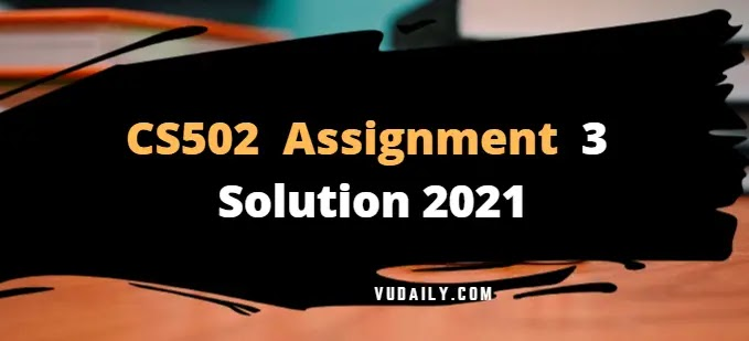 CS502 Assignment 3 Solution 2021