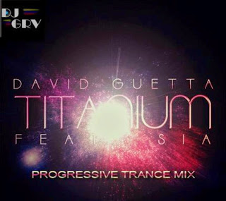 TITANIUM - DAVID GUETTA FT SIA - DJ GRV PROGRESSIVE TRANCE MIX