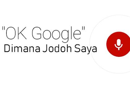 Ok Google Dimana Jodoh Saya? Begini Ulasannya!