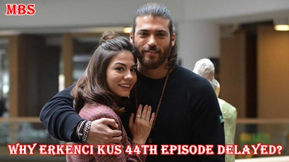 Why Erkenci Kuş (Early Bird) 44th Episode Delayed? | Full