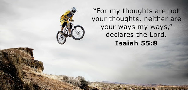 """""""For my thoughts are not your thoughts, neither are your ways my ways,"""" declares the Lord."""