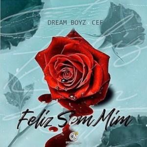 BAIXAR MP3 | Dream Boyz feat. CEF - Feliz Sem Mim | 2019