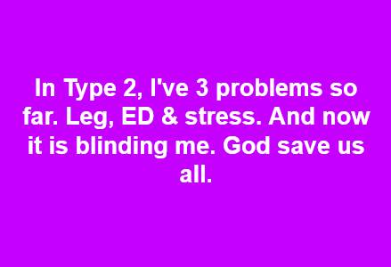 In Type 2, I've 3 problems so far. Leg, ED & stress