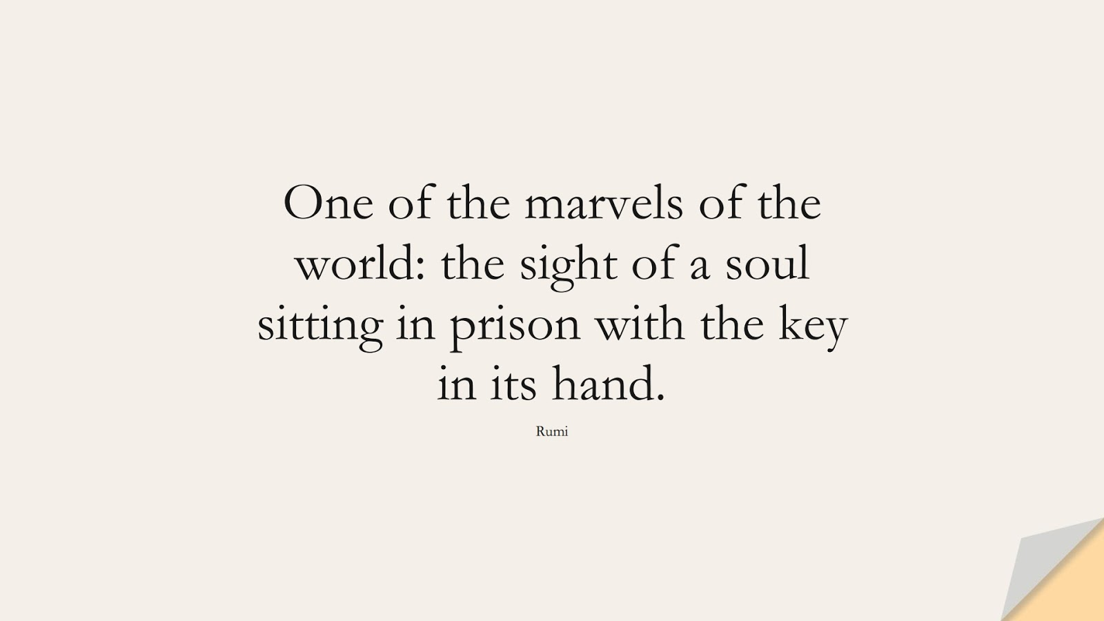 One of the marvels of the world: the sight of a soul sitting in prison with the key in its hand. (Rumi);  #RumiQuotes