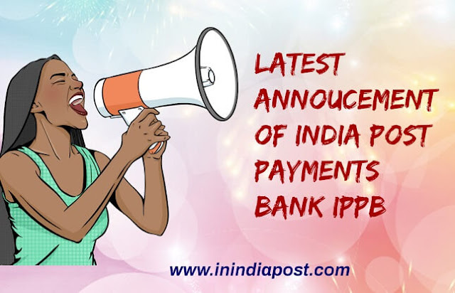 Latest announcement of India Post Payments Bank-IPPB