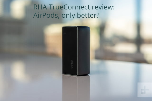 RHA TrueConnect review: AirPods, only better?