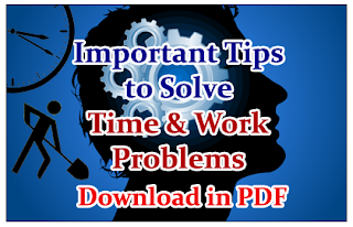Important Tips to Solve Time & Work Problems- Download in PDF