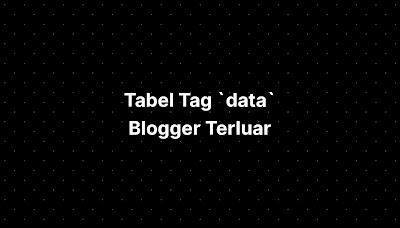 Tabel Tag `data` Blogger Terluar