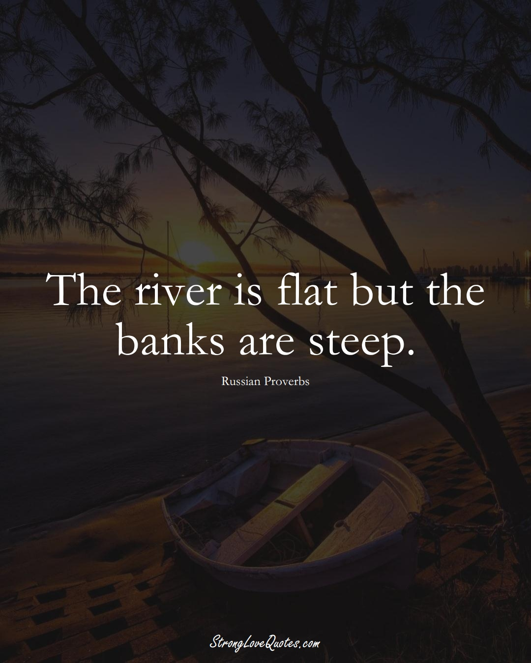 The river is flat but the banks are steep. (Russian Sayings);  #AsianSayings