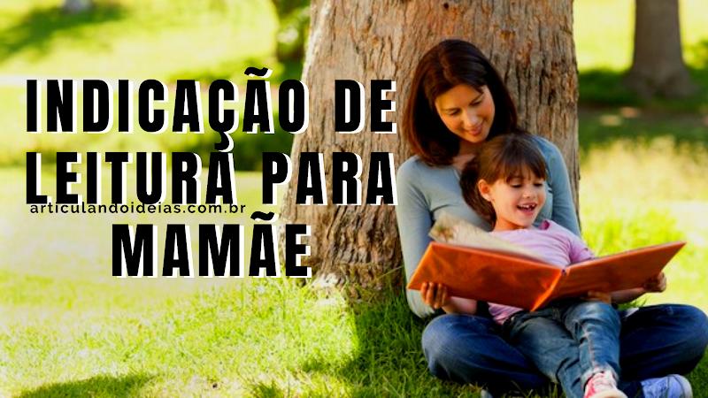 10 livros para todo tipo de mãe (Dia das mães)