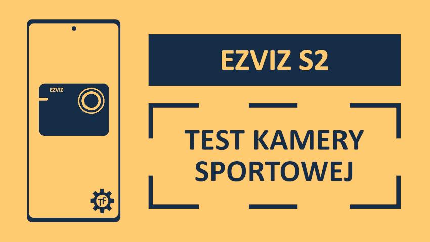 Ezviz S2 Test taniej kamery sportowej