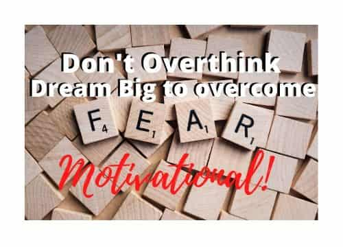 Don't overthink, Dream Big to overcome fear - Motivational 2020