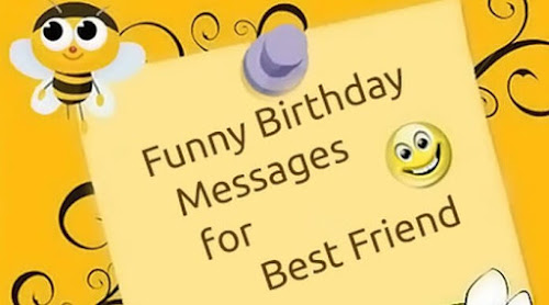 Long Funny Birthday Messages For A Best Friend.