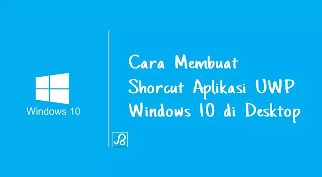 Cara Membuat Shortcut Aplikasi UWP Windows 10