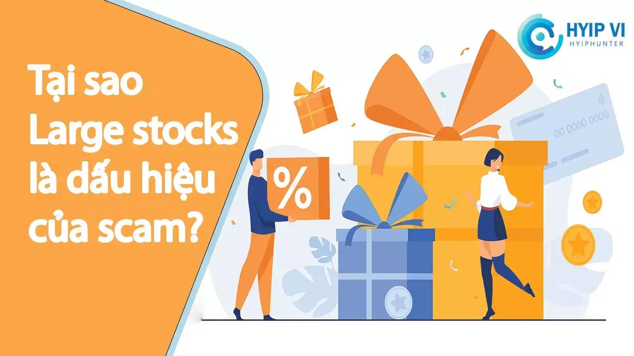 Tại sao large stocks là dấu hiệu của scam?