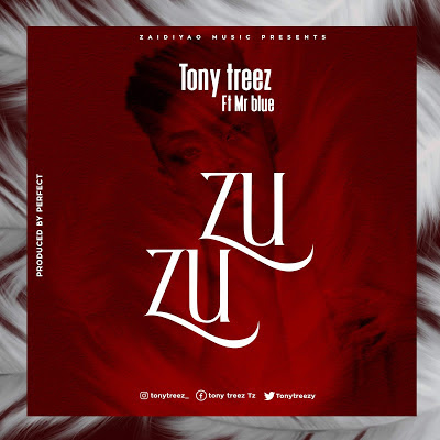 AUDIO: Tony Treezy Ft Mr Blue - Zuzu | Download mp3