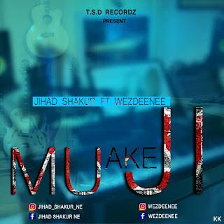 Hausa hip hop sauti ::  Jihad shakur ft. Wezdeenee mu akeji