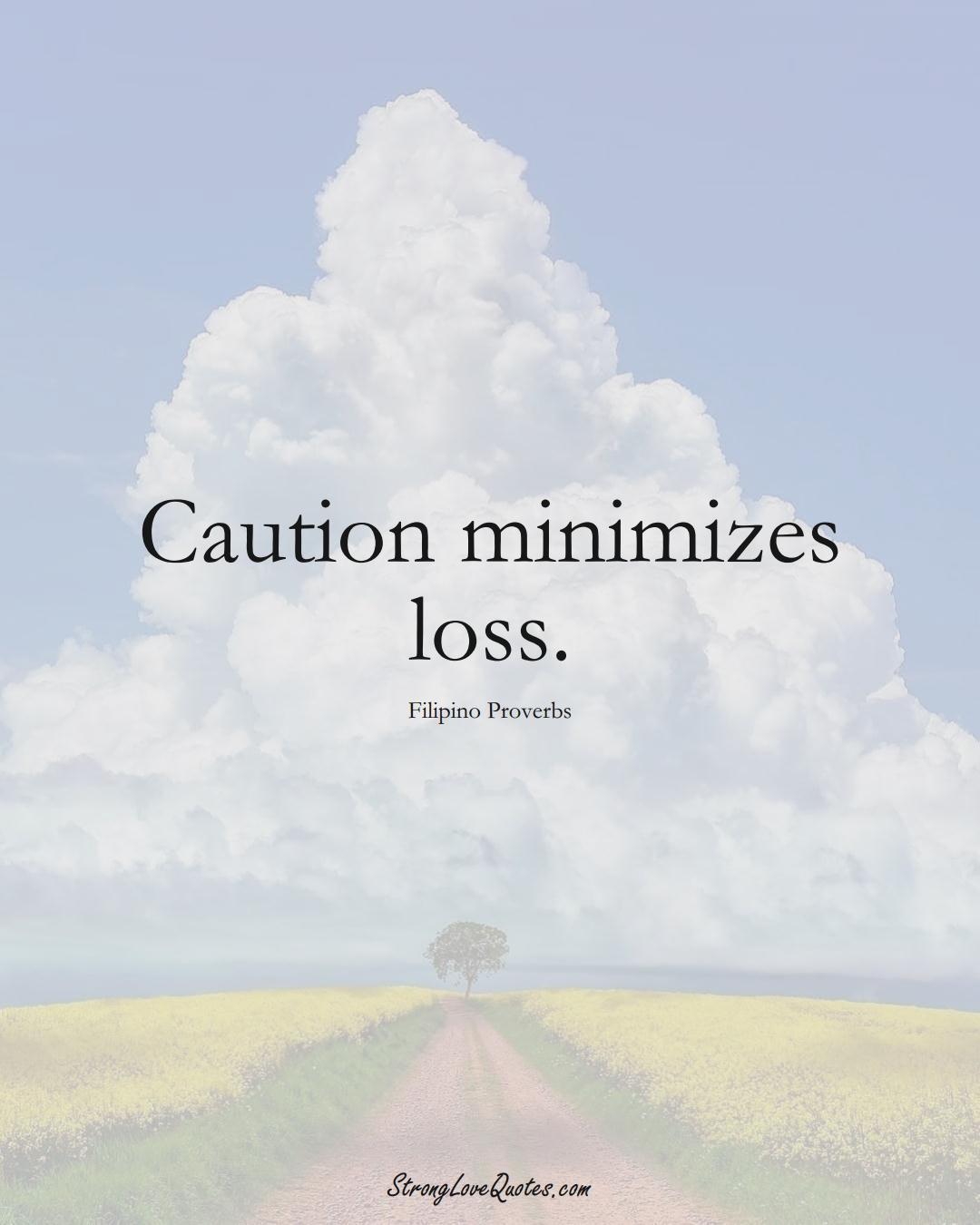 Caution minimizes loss. (Filipino Sayings);  #AsianSayings