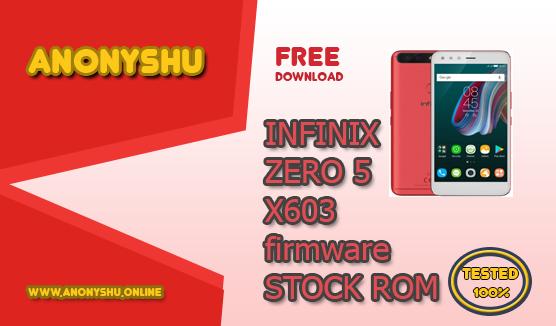 INFINIX ZERO 5 X603 FIRMWARE FLASH FILE OFFICIAL STOCK FIX ROM