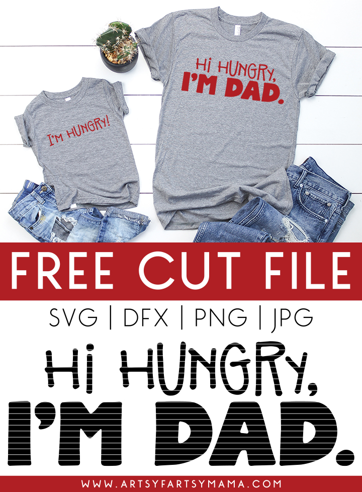 """Hi Hungry, I'm Dad"" Shirt with FREE Cut File"