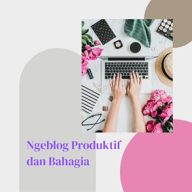 Ngeblog Produktif dan Bahagia