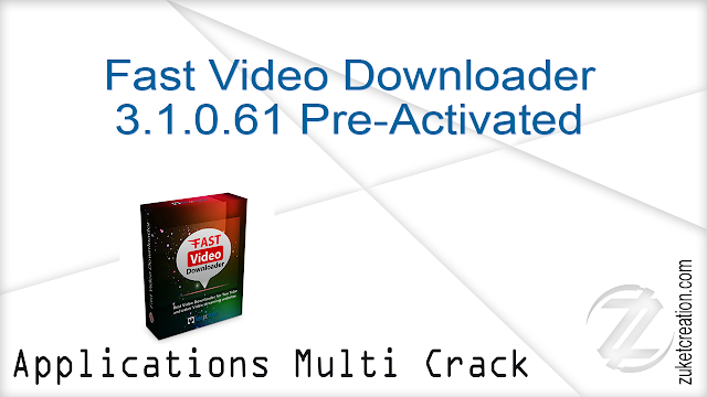 Fast Video Downloader 3.1.0.61 Pre-Activated