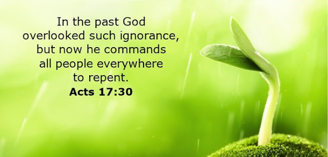 In the past God overlooked such ignorance, but now he commands all people everywhere   to repent.