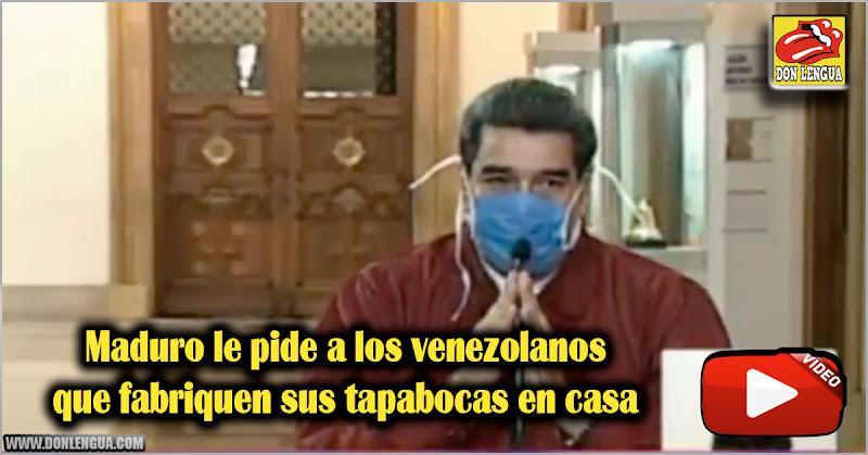 Maduro le pide a los venezolanos que fabriquen sus tapabocas en casa