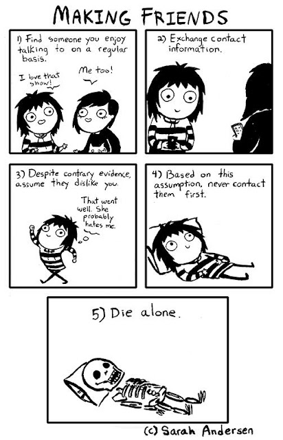 Comic by Sarah Andersen- Find person you like talking to. Assume they dislike you and never contact them first. Die alone.