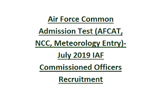Air Force Common Admission Test (AFCAT, NCC, Meteorology Entry)-July 2019 IAF Commissioned Officers Recruitment