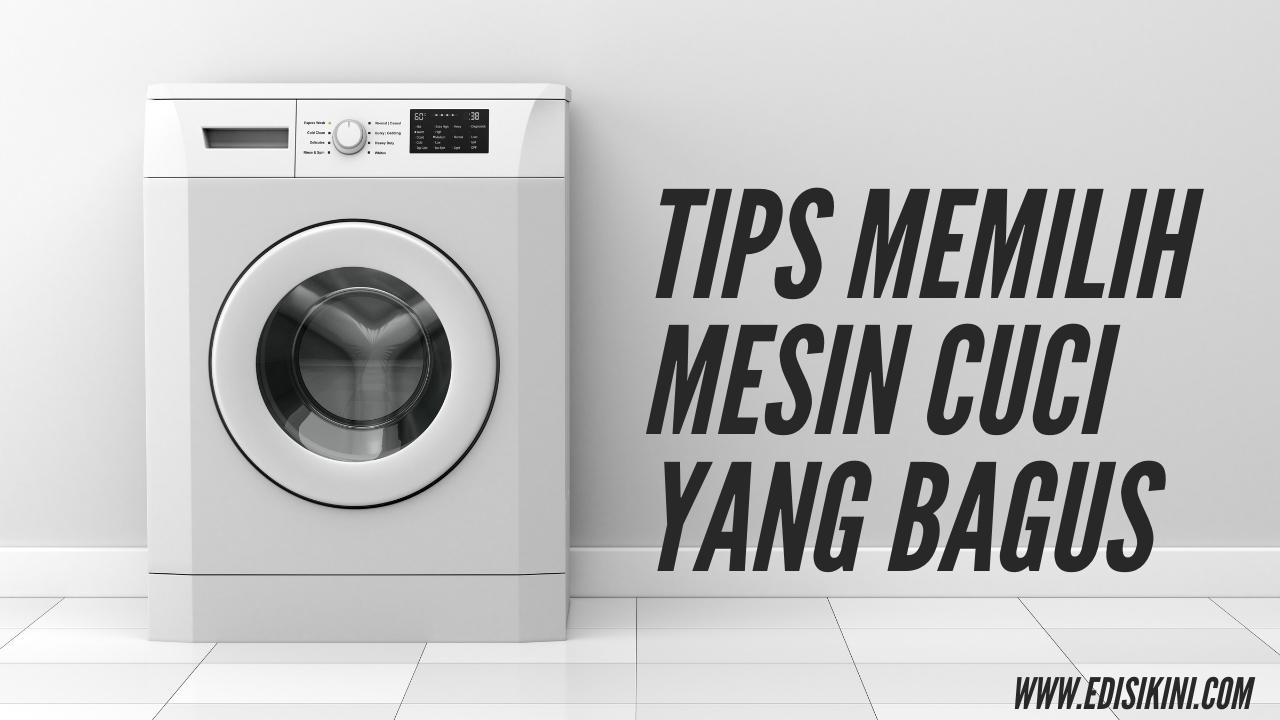 Tips Memilih Mesin Cuci yang Bagus dan Awet dengan Mudah