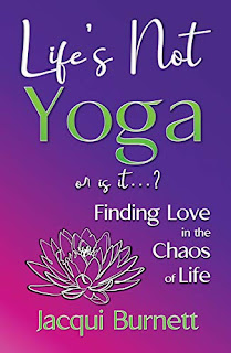 Life's Not Yoga: or is it . . .? Finding Love in the Chaos of Life book promotion by Jacqui Burnett