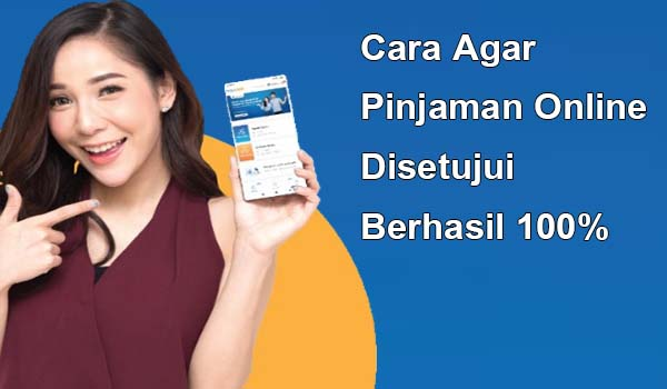 Cara Agar Pinjaman Online Disetujui
