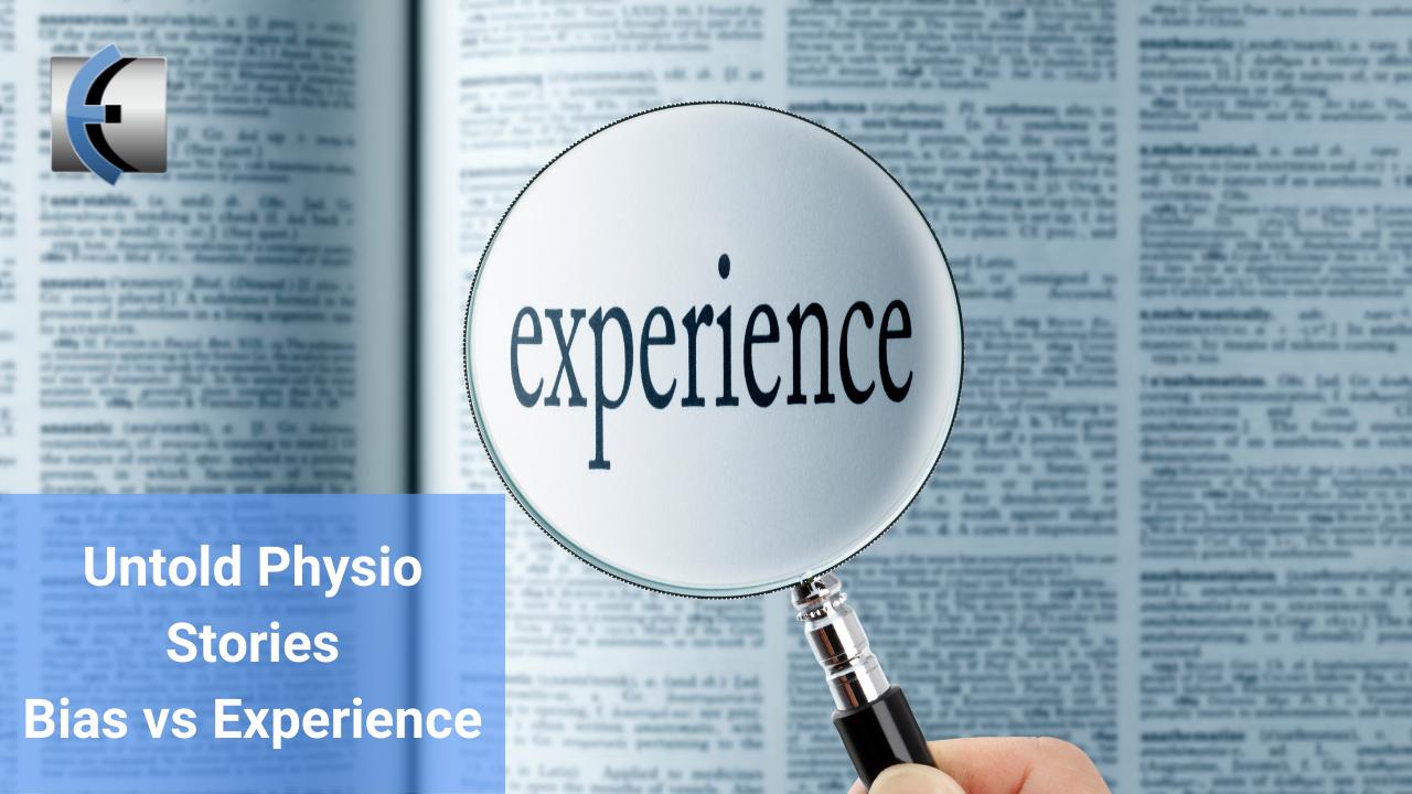Untold Physio Stories - Bias vs Experience - themanualtherapist.com