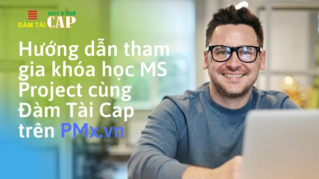 Hướng dẫn tham gia khóa học MS Project cùng Đàm Tài Cap trên PMx.vn
