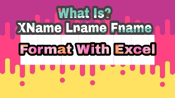 What is Xname Lname Fname?And How To Format in Excel