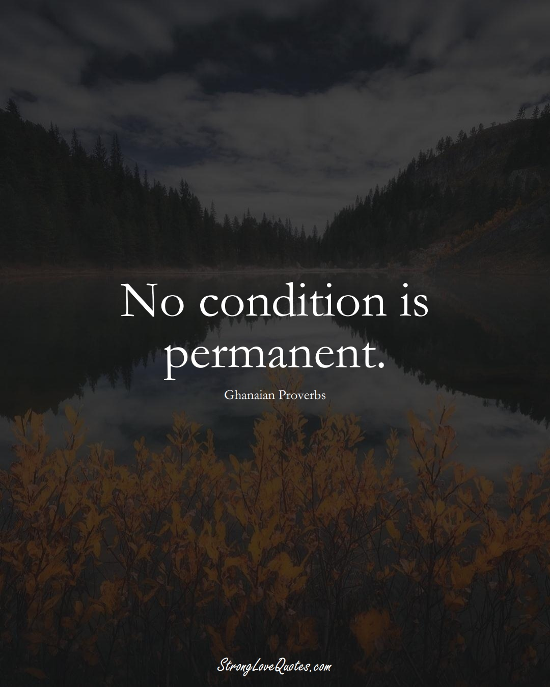 No condition is permanent. (Ghanaian Sayings);  #AfricanSayings