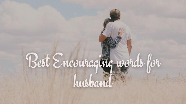 25+ Best Encouraging words for Husband