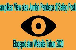 Menampilkan View atau Jumlah Pembaca di Setiap Postingan Blogspot/Website Tahun 2020