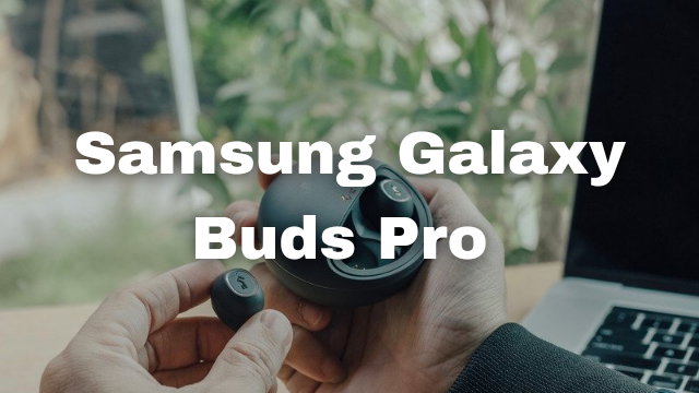 Samsung Galaxy Buds Pro Full Review 2021, Samsung Galaxy Buds Pro Review