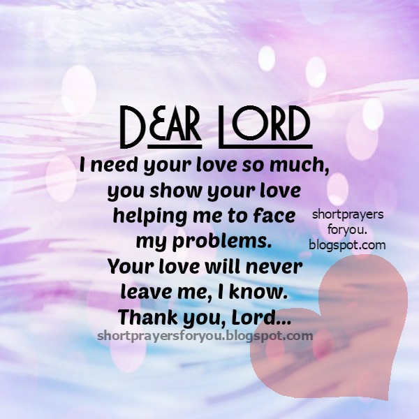 Short prayer for you.  Lord I need your love, free christian prayer, short prayer