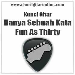 Chord Hanya Sebuah Kata Fun As Thirty