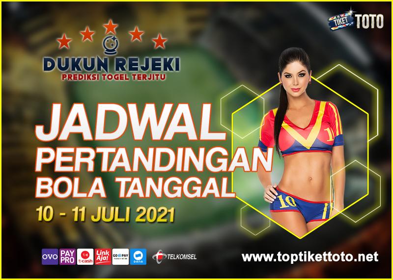 JADWAL PERTANDINGAN BOLA 10 – 11 JULI 2021