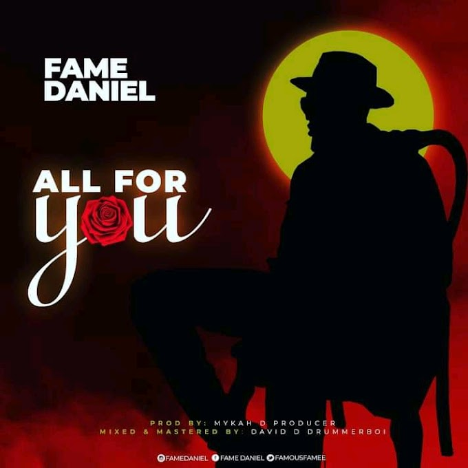 DOWNLOAD MP3: Fame Daniel - All For You
