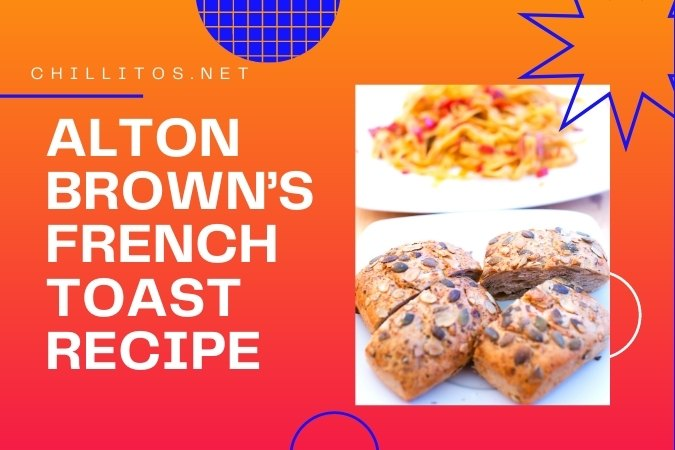 Alton Brown's French toast recipe - easiest way to cook by Chillitos