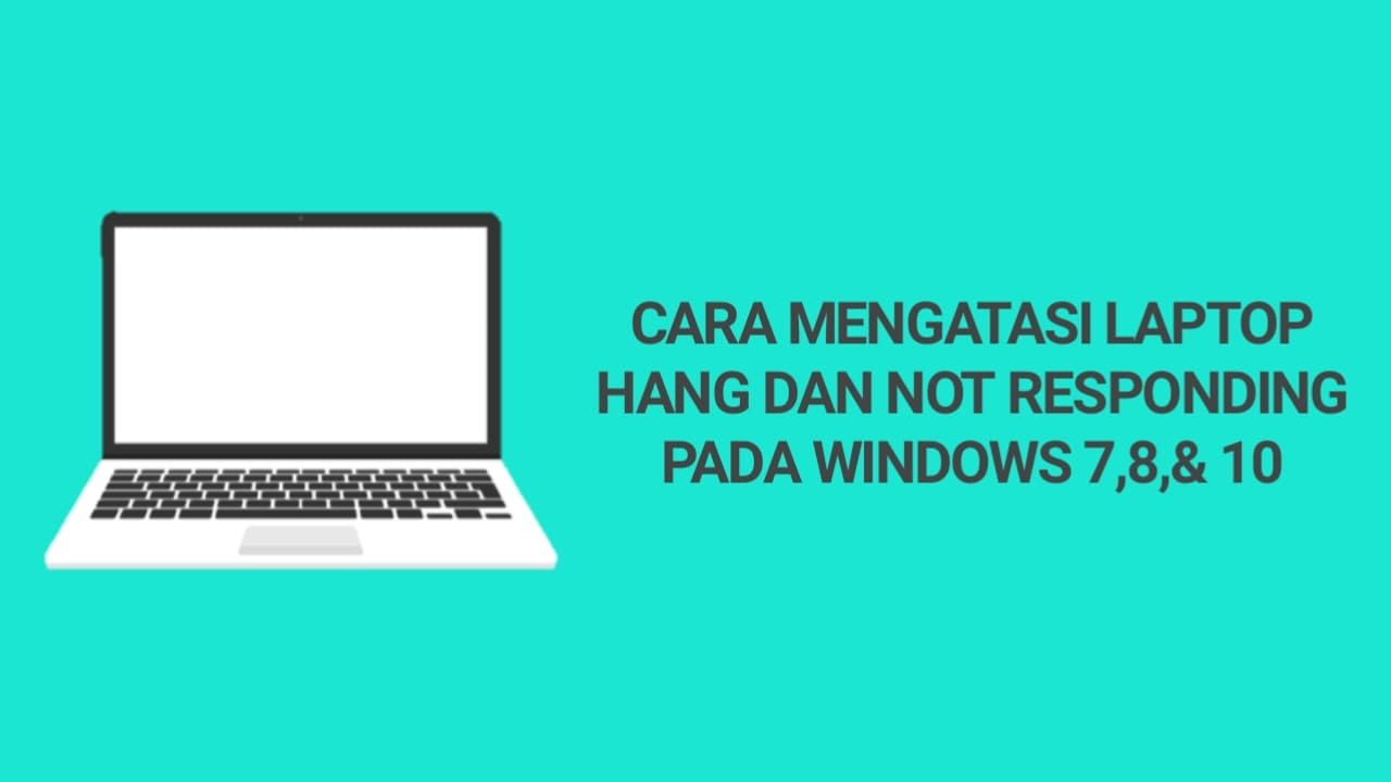 Cara Mudah Mengatasi Laptop Hang Not Responding Pada Windows 7 8 Dan 10 Fandezig