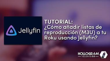 Tutorial: ¿Cómo añadir listas de reproducción (M3U) a tu Roku usando Jellyfin?